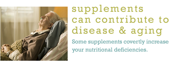 Supplements Can Contribute to Disease and Aging
