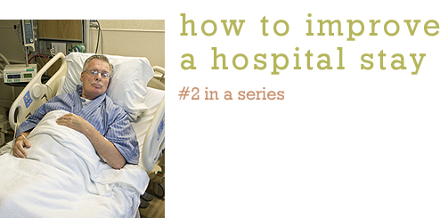 How To Improve a Hospital Stay #2 in series