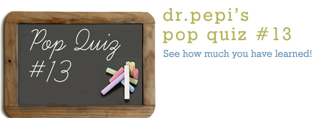 Dr. Pepi's Health Pop Quiz #13