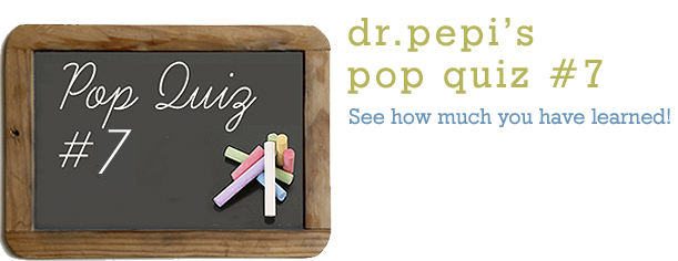 Dr. Pepi's Health Pop Quiz #7
