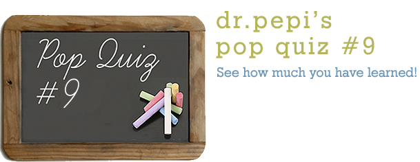 Dr. Pepi's Health Pop Quiz #9