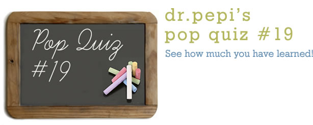 Dr. Pepi's Health Pop Quiz #19