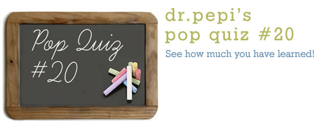 Dr. Pepi's Health Pop Quiz #20