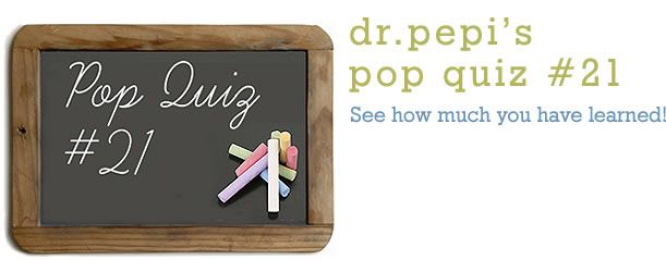 Dr. Pepi's Health Pop Quiz #21