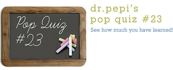 Dr. Pepi's Health Pop Quiz #23