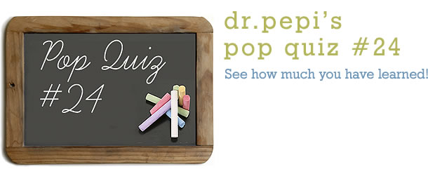 Dr. Pepi's Health Pop Quiz #24