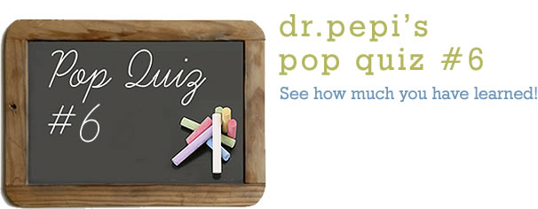 Dr. Pepi's Health Pop Quiz #6