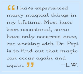 working with dr. pepi is to find out that magic can occur again and again